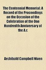 The Centennial Memorial; A Record of the Proceedings on the Occasion of the Celebration of the One Hundredth Anniversary of the A.R. Presbyterian Chur af Archibald Campbell Niven