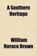 A Southern Heritage af William Horace Brown