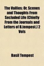 The Vallies; Or, Scenes and Thoughts from Secluded Life [Chiefly from the Journals and Letters of B.Tempest.] 2 Vols af Basil Tempest