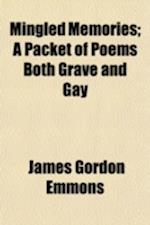 Mingled Memories; A Packet of Poems Both Grave and Gay af James Gordon Emmons