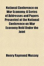National Conference on War Economy (Volume 8, af Henry Raymond Mussey