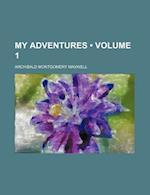 My Adventures (Volume 1) af Archibald Montgomery Maxwell