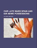 Our Late Wars Spain and Iur Newe Possessions af J. W. Buel