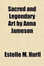 Sacred and Legendary Art by Anna Jameson af Estelle M. Hurll