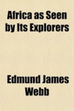 Africa as Seen by Its Explorers af Edmund James Webb
