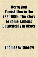 Derry and Enniskillen in the Year 1689; The Story of Some Famous Battle-Fields in Ulster. the Story of Some Famous Battlefields in Ulster af Thomas Witherow