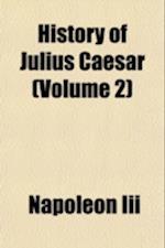 History of Julius Caesar Volume 2