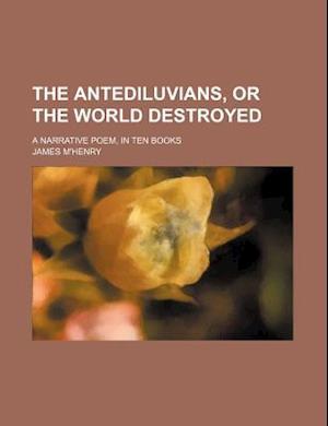 Bog, paperback The Antediluvians, or the World Destroyed; A Narrative Poem, in Ten Books af James M'Henry