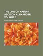 The Life of Joseph Addison Alexander Volume 2 af Henry Carrington Alexander