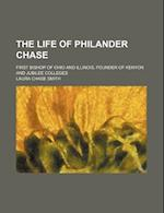 The Life of Philander Chase; First Bishop of Ohio and Illinois, Founder of Kenyon and Jubilee Colleges af Laura Chase Smith