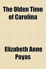 The Olden Time of Carolina af Elizabeth Anne Poyas
