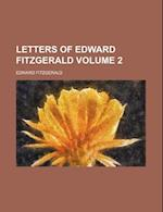 Letters of Edward Fitzgerald Volume 2