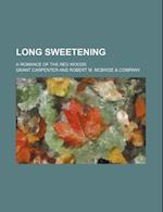 Long Sweetening; A Romance of the Red Woods af Grant Carpenter
