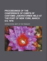 Proceedings of the Conference of Chiefs of Customs Laboratories Held at the Port of New York, March 6-9, 1916