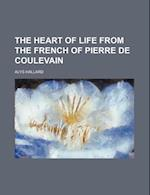 The Heart of Life from the French of Pierre de Coulevain af Alys Hallard