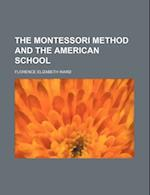 The Montessori Method and the American School af Florence Elizabeth Ward