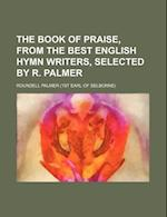 The Book of Praise, from the Best English Hymn Writers, Selected by R. Palmer af Roundell Palmer