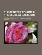 The Spinster at Home in the Close at Salisbury; No Fable, Together with Tales and Ballads af F. Child