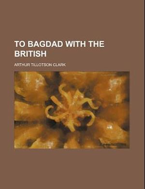 Bog, paperback To Bagdad with the British (Volume 568) af Arthur Tillotson Clark