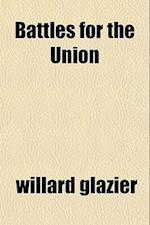 Battles for the Union af Willard Glazier