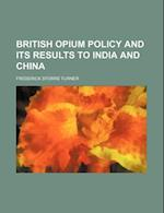 British Opium Policy and Its Results to India and China af Frederick Storrs Turner