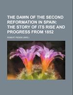 The Dawn of the Second Reformation in Spain; The Story of Its Rise and Progress from 1852 af Robert Peddie