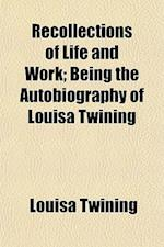 Recollections of Life and Work; Being the Autobiography of Louisa Twining af Louisa Twining