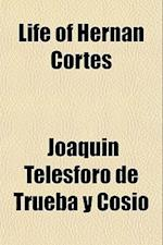 Life of Hernan Cortes af Joaquin Telesforo De Trueba y. Cosio, Joaqun Telesforo De Trueba y. Coso