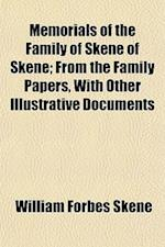 Memorials of the Family of Skene of Skene (Volume 1); From the Family Papers, with Other Illustrative Documents