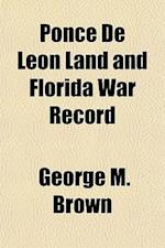 Ponce de Leon Land and Florida War Record af George M. Brown