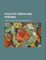 Poultry Feeds and Feeding af Harry M. Lamon