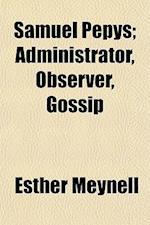 Samuel Pepys; Administrator, Observer, Gossip af Esther Meynell