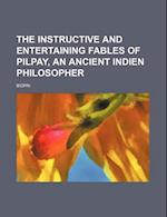 The Instructive and Entertaining Fables of Pilpay, an Ancient Indien Philosopher af Bidpai