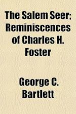 The Salem Seer; Reminiscences of Charles H. Foster af George C. Bartlett