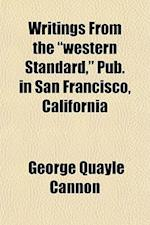 "Writings from the ""Western Standard,"" Pub. in San Francisco, California af George Quayle Cannon"
