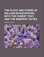 The Plays and Poems of William Shakespeare, with the Purest Text, and the Briefest Notes af J. Payne Collier