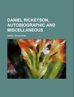 Daniel Ricketson, Autobiographic and Miscellaneous af Daniel Ricketson, Anna Ricketson