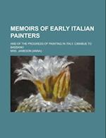 Memoirs of Early Italian Painters; And of the Progress of Painting in Italy. Cimabue to Bassano