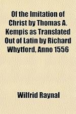 Of the Imitation of Christ by Thomas A. Kempis as Translated Out of Latin by Richard Whytford, Anno 1556 af Wilfrid Raynal