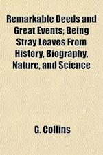 Remarkable Deeds and Great Events; Being Stray Leaves from History, Biography, Nature, and Science af G. Collins