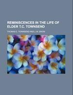 Reminiscences in the Life of Elder T.C. Townsend af Thomas C. Townsend
