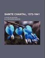 Sainte Chantal, 1572-1641; A Study in Vocation af Ella Katharine Sanders