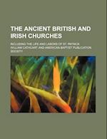 The Ancient British and Irish Churches; Including the Life and Labors of St. Patrick af William Cathcart