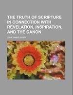 The Truth of Scripture in Connection with Revelation, Inspiration, and the Canon af John James Given