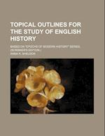 "Topical Outlines for the Study of English History; Based on ""Epochs of Modern History"" Series, (Scribner's Edition.) af Anna R. Sheldon"