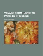 Voyage from Havre to Paris by the Seine af Joseph Morlent
