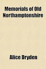 Memorials of Old Northamptonshire af Alice Dryden