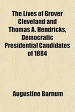 The Lives of Grover Cleveland and Thomas A. Hendricks, Democratic Presidential Candidates of 1884 af Augustine Barnum
