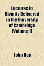 Lectures in Divinity Delivered in the University of Cambridge (Volume 1) af John Hey