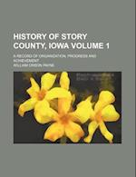 History of Story County, Iowa Volume 1; A Record of Organization, Progress and Achievement af William Orson Payne